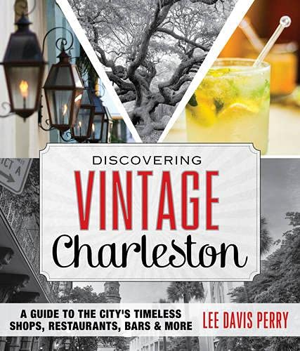 9781493028177: Discovering Vintage Charleston: A Guide to the City's Timeless Shops, Bars, Restaurants & More