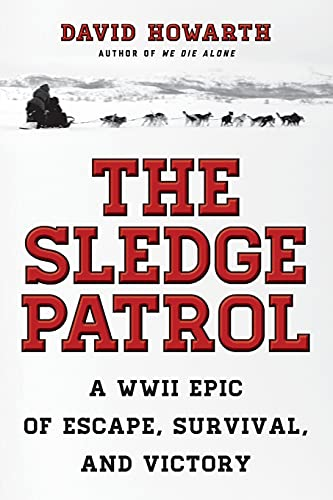 9781493032938: The Sledge Patrol: A WWII Epic Of Escape, Survival, And Victory