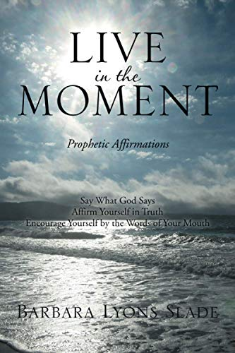 9781493102235: Live in the Moment: Prophetic Affirmations