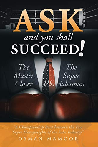 9781493103577: Ask and you shall Succeed!: The Master Closer vs. The Super Salesman