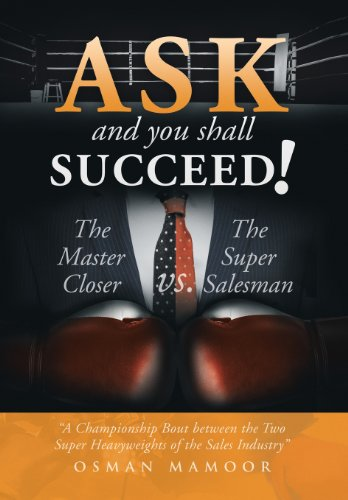 9781493103584: Ask and You Shall Succeed!: The Master Closer vs. the Super Salesman