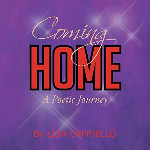 Coming Home: A Poetic Journey: Lisa Cappiello