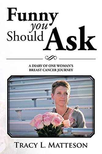 9781493108169: Funny You Should Ask: A Diary of One Woman's Breast Cancer Journey