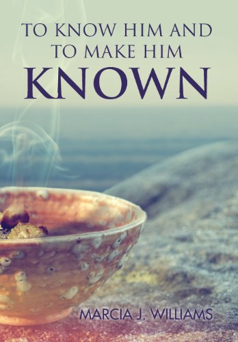 To Know Him and to Make Him Known: Marcia J. Williams