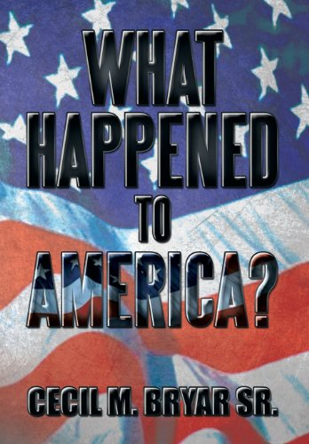 What Happened to America?: Bryar Sr, Cecil M.