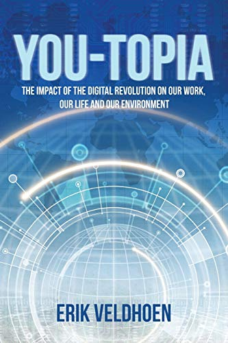 You-Topia: The Impact of the Digital Revolution on Our Work, Our Life and Our Environment: Erik ...