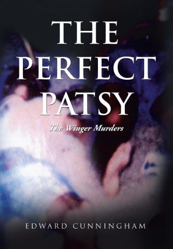 The Perfect Patsy: The Winger Murders: Edward Cunningham