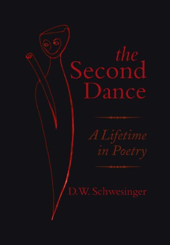 The Second Dance: A Lifetime in Poetry: D. W. Schwesinger