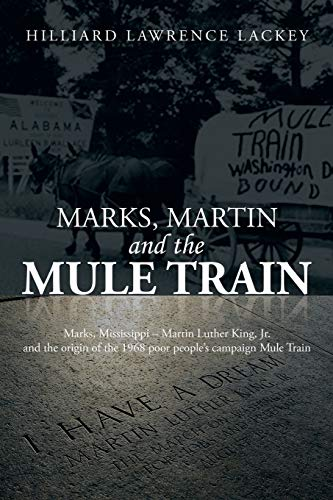 9781493114955: Marks, Martin and the Mule Train: Marks, Mississippi Martin Luther King, Jr. and the Origin of the 1968 Poor People's Campaign Mule Train