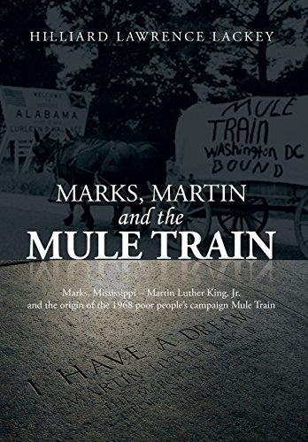 9781493114962: Marks, Martin and the Mule Train: Marks, Mississippi Martin Luther King, Jr. and the Origin of the 1968 Poor People's Campaign Mule Train