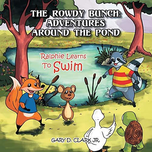 The Rowdy Bunch: Adventures Around the Pond: Ralphie Learns to Swim: Gary D. Clark Jr.