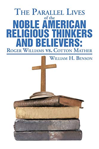 The Parallel Lives of the Noble American Religious Thinkers and Believers: Benson, William H.