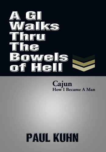 A GI Walks Thru the Bowels of Hell: Paul Kuhn