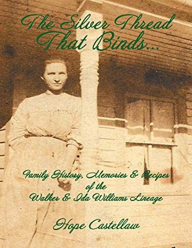 The Silver Thread That Binds.: Family History, Memories Recipes of the Walker Ida Williams Lineage:...