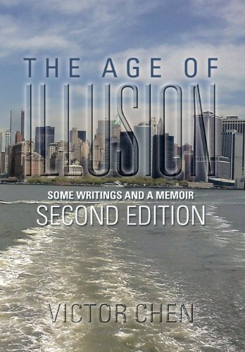 The Age of Illusion: Some Writings and a Memoir Second Edition: Victor Chen