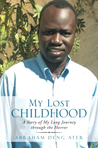 My Lost Childhood: A Story of My Long Journey Through the Horror: Abraham Deng Ater