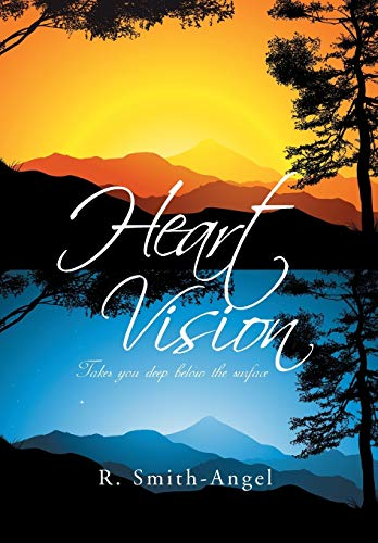 Heart Vision: Takes You Deep Below the Surface: R. Smith-Angel
