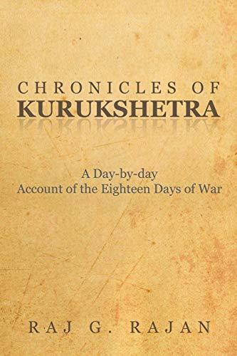 Chronicles of Kurukshetra: A Day-By-Day Account of: Rajan, Raj G.