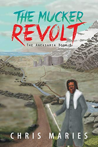 The Mucker Revolt: The Aneksaria Book 1: Chris Maries