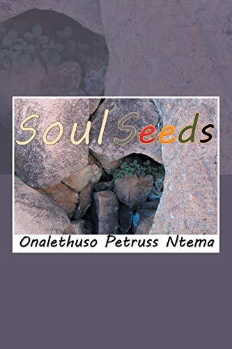 Soul Seeds: Reality and Mental Inspiration Poetry: Onalethuso Petruss Ntema