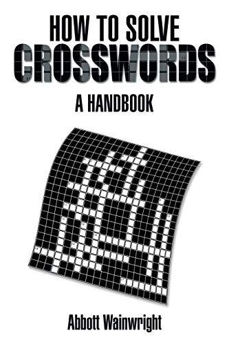 How to Solve Crosswords: A Handbook: Abbott Wainwright