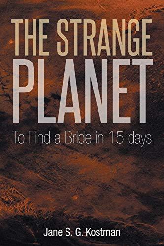 The Strange Planet: To Find a Bride in 15 Days: Jane S. G. Kostman
