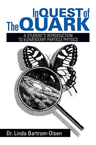 In Quest of the Quark: A Students Introduction to Elementary Particle Physics: Dr. Linda ...