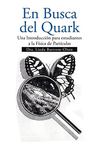 9781493150878: En Busca del Quark: Una Introduccion Par Estudiantes a la Fisica de Particulas (Spanish Edition)