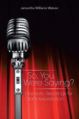 So, You Were Saying?: Dramatic Readings for Oral Interpretation: Jamantha Williams Watson