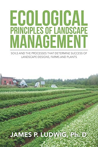 Ecological Principles of Landscape Management: Soils and: Ludwig, James P.