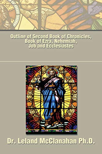 Outline of Second Book of Chronicles, Book of Ezra, Nehemiah, Job and Ecclesiastes: Dr. Leland ...