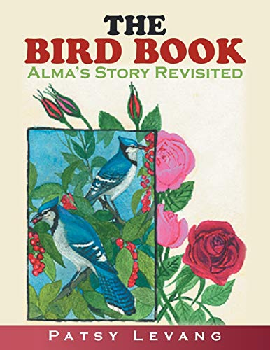 The Bird Book: Alma's Story Revisited: Levang, Patsy