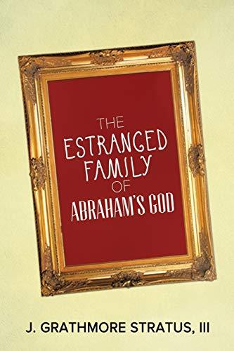 The Estranged Family of Abraham s God: J Grathmore III