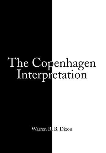 The Copenhagen Interpretation: Warren R. B. Dixon