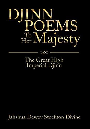 Djinn Poems to Her Majesty: Djinn Poems to Her Majesty: Jahshua Dewey Stockton Divine