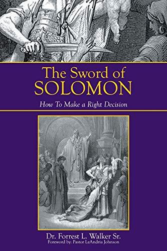 The Sword of Solomon: How To Make a Right Decision: Dr. Forrest L. Walker Sr.