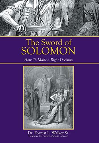 The Sword of Solomon: How to Make a Right Decision: Dr Forrest L. Walker Sr