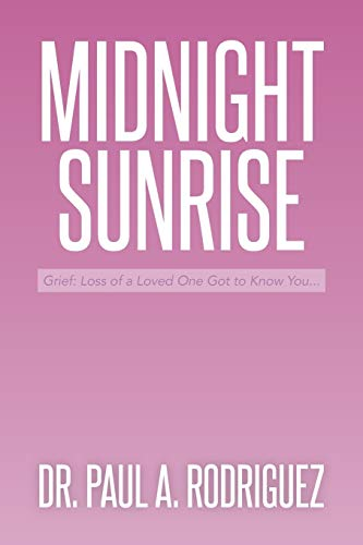 9781493162581: Midnight-Sunrise: Grief: Loss of a Loved One Got to Know You