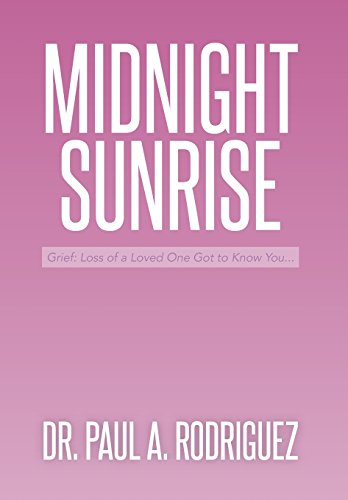 9781493162598: Midnight-Sunrise: Grief: Loss of a Loved One Got to Know You . . .