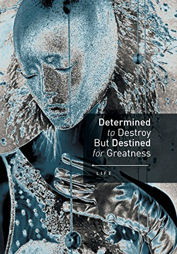 Determined to Destroy But Destined for Greatness: Life