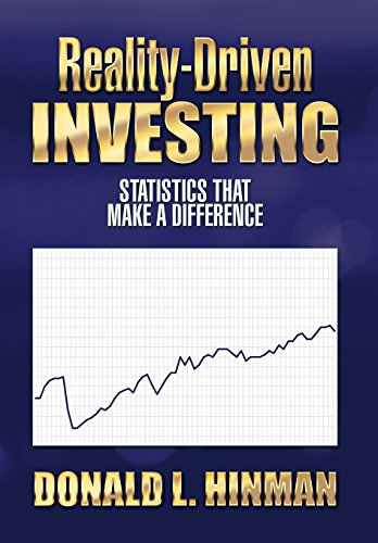 Reality-Driven Investing: Statistics That Make a Difference: Donald L. Hinman