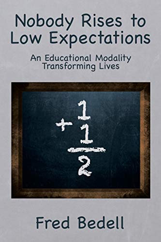 9781493165360: Nobody Rises to Low Expectations: An Educational Modality Transforming Lives
