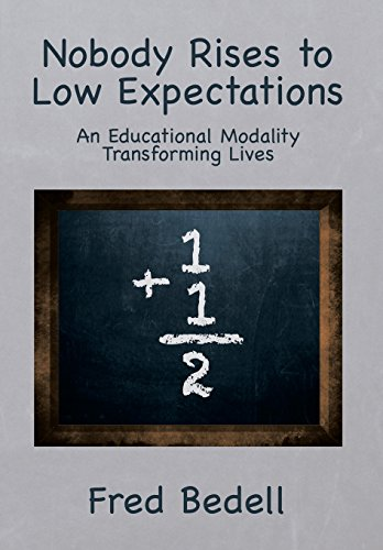9781493165377: Nobody Rises to Low Expectations: An Educational Modality Transforming Lives