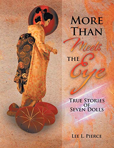 More Than Meets the Eye: True Stories of Seven Dolls: Pierce, Lee L.