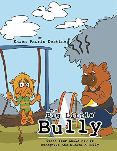 The Big Little Bully: Teach Your Child How to Recognize and Disarm a Bully: Karen Parris Destine