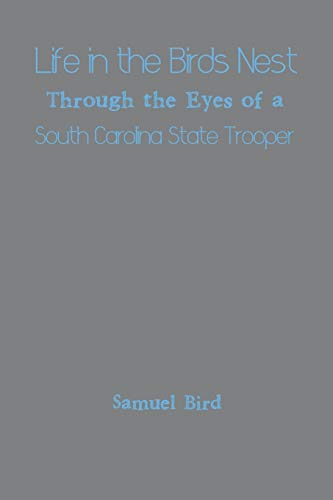Life in the Birds Nest Through the Eyes of a South Carolina State Trooper: Samuel Bird