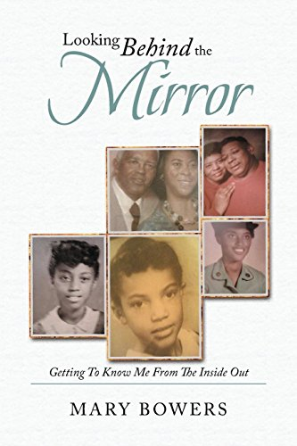 Looking Behind the Mirror: Getting to Know Me from the Inside Out: Mary Bowers