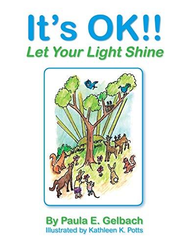 It's Ok!! Let Your Light Shine (Paperback): Paula E Gelbach