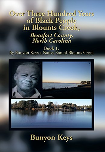 Over Three Hundred Years of Black People in Blounts Creek, Beaufort County, North Carolina: Book 1,...