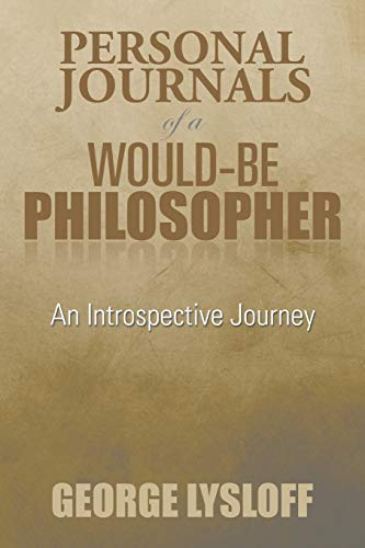 9781493178759: Personal Journals of a Would-Be Philosopher: An Introspective Journey